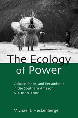 Book The Ecology of Power by Heckenberger, Michael