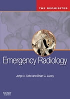 Emergency Radiology: The Requisites E-Book by Jorge A Soto