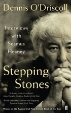 Stepping Stones: Interviews with Seamus Heaney by Dennis O'Driscoll