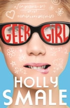 Geek Girl (Geek Girl, Book 1) by Holly Smale