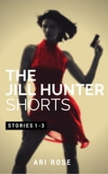 The Jill Hunter Short Story Series: Stories 1-3 032b1063-2a7c-4bba-8474-12f9e86ef625