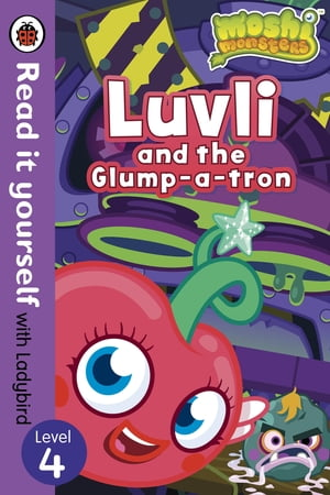 Moshi Monsters: Luvli and the Glump-a-tron - Read it yourself with Ladybird Level 4
