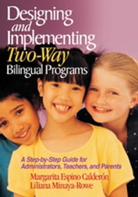 Designing and Implementing Two-Way Bilingual Programs: A Step-by-Step Guide for Administrators…