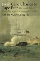 From Cape Charles to Cape Fear: The North Atlantic Blockading Squadron during the Civil War by Robert M. Browning Jr.