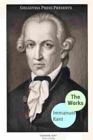 The Works Of Immanuel Kant by Immanuel Kant
