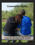 Conversation Starters: From the Spiritual to the Sexual by Rob and Janelle Alex