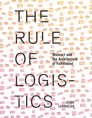 The Rule of Logistics Walmart and the Architecture of Fulfillment