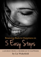 Bouncing Back to Happiness in 5 Easy Steps by Liz Wakefield
