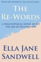 The Re-Words: A philosophical novel about the art of reinvention by Ella Jane Sandwell