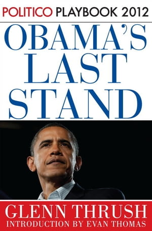 Obama's Last Stand: Playbook 2012 (POLITICO Inside Election 2012)