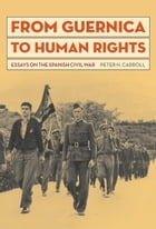 From Guernica to Human Rights: Essays on the Spanish Civil War by Peter Carroll