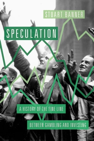 Speculation A History of the Fine Line between Gambling and Investing