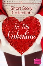 Be My Valentine: Short Story Collection by Teresa F. Morgan