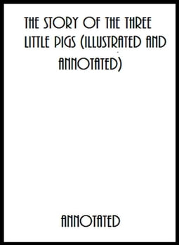 The Story of the Three Little Pigs (Illustrated and Annotated)