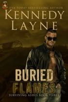 Buried Flames (Surviving Ashes, Book Three) by Kennedy Layne