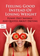Feeling Good Instead Of Losing Weight - Funny Diet Sayings And Quotes About Dieting (Illustrated Edition) by Frike Rothar