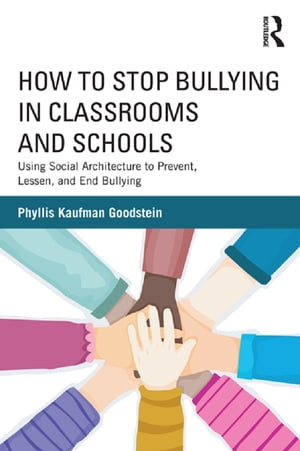 How to Stop Bullying in Classrooms and Schools Using Social Architecture to Prevent,  Lessen,  and End Bullying