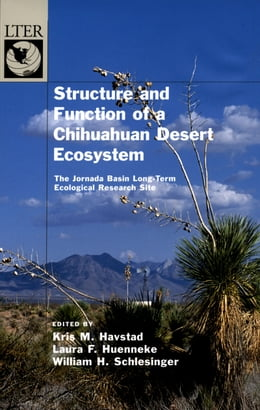 Book Structure and Function of a Chihuahuan Desert Ecosystem: The Jornada Basin Long-Term Ecological… by Kris M. Havstad