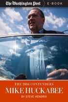 The 2016 Contenders: Mike Huckabee by Steve Hendrix