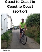 Coast to Coast to Coast to Coast (sort of): A bloke with a normal bike travelling around England by Graham Butt