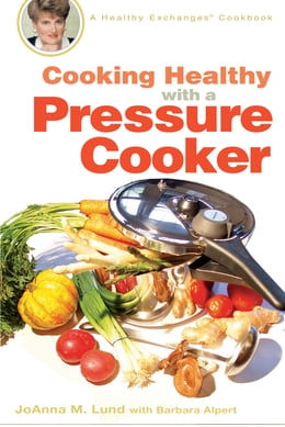 Book Cooking Healthy with a Pressure Cooker: A Healthy Exchanges Cookbook by Barbara Alpert