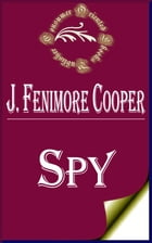 Spy: A Tale of the Neutral Ground by James Fenimore Cooper