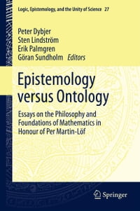 Epistemology versus Ontology: Essays on the Philosophy and Foundations of Mathematics in Honour of…