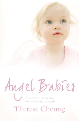 Book Angel Babies: And Other Amazing True Stories of Guardian Angels by Theresa Cheung
