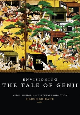 Book Envisioning the Tale of Genji: Media, Gender, and Cultural Production by Haruo Shirane