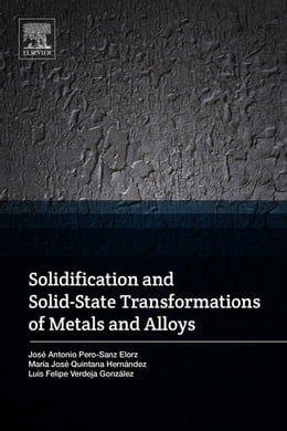 Book Solidification and Solid-State Transformations of Metals and Alloys by Maria Jose Quintana Hernandez