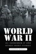 World War II as I Remember It and Other Short Stories b7a14ae0-2912-42a7-b73d-ae6808ba7161