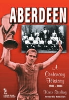 Aberdeen: A Centenary History 1903-2003 by Kevin Stirling