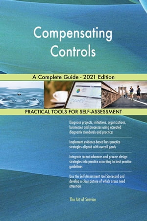 Compensating Controls A Complete Guide - 2021 Edition by Gerardus Blokdyk