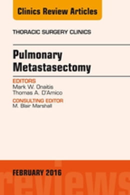 Book Pulmonary Metastasectomy, An Issue of Thoracic Surgery Clinics of North America, E-Book by Mark W. Onaitis, MD