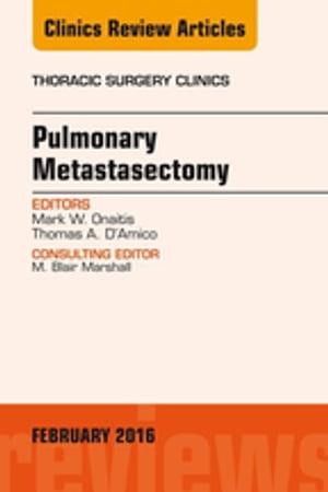 Pulmonary Metastasectomy,  An Issue of Thoracic Surgery Clinics of North America,