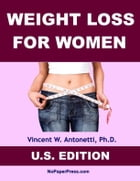 Weight Loss for Women - U.S. Edition by Vincent Antonetti, Ph.D.