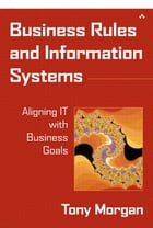 Business Rules and Information Systems by Tony Morgan