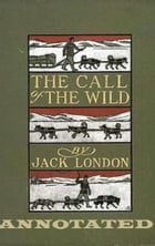 The Call of the Wild (Annotated) by Jack London