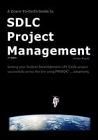 A Down-To-Earth Guide To SDLC Project Management (2nd Edition): Getting your System Development Life Cycle project successfully across the line using  by Joshua Boyde