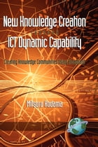 New Knowledge Creation Through ICT Dynamic Capability: Creating Knowledge Communities Using…