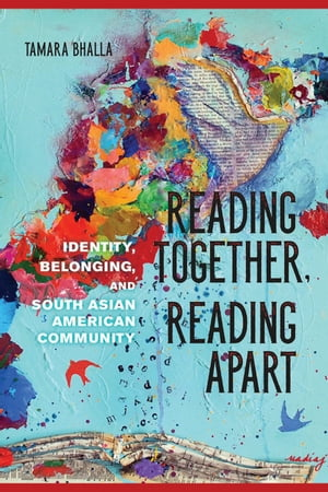 Reading Together,  Reading Apart Identity,  Belonging,  and South Asian American Community