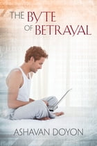 The Byte of Betrayal by Ashavan Doyon