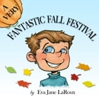 A Very Fantastic Fall Festival: Children's Holiday Easy Read Book by Eva Jane LaRoux