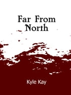Far From North by Kyle Kay