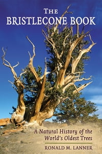 The Bristlecone Book: A Natural History of the World's Oldest Trees