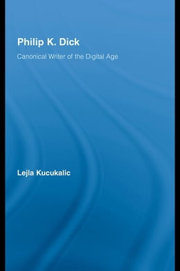 Book Philip K. Dick: Canonical Writer of the Digital Age by Kucukalic, Lejla