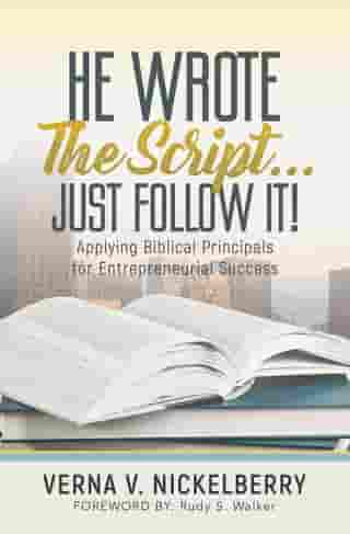 He Wrote The Script...Just Follow It!: Applying Biblical Principals for Entrepreneurial Success