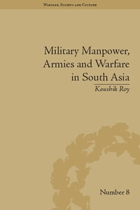 Military Manpower, Armies and Warfare in South Asia