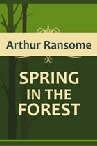 SPRING IN THE FOREST by Arthur Ransome
