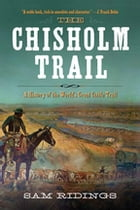 The Chisholm Trail: A History of the World's Greatest Cattle Trail by Sam P. Ridings